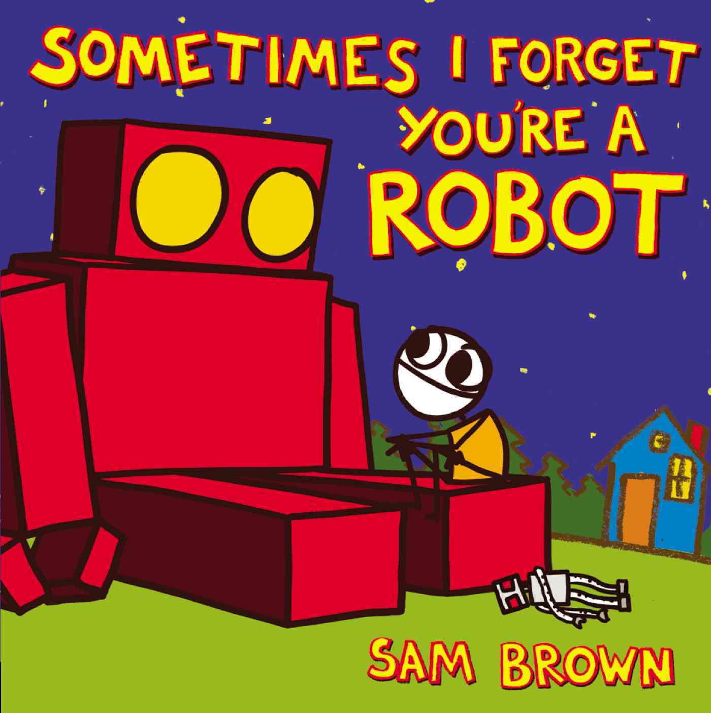 Sometimes I Forget You're a Robot By Brown, Sam